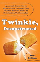 Twinkie, Deconstructed: My Journey to Discover How the Ingredients Found in Processed Foods Are Grown, M ined (Yes, Mined), and Manipulated into What America Eats by Steve Ettlinger (2008-02-26)