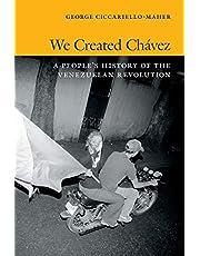 We Created Chávez: A People's History of the Venezuelan Revolution