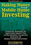 img - for Making Money Through Mobile Home Investing: Essential Answers to Questions About the Little-Known, Lucrative Business of Mobile Home Investing! book / textbook / text book
