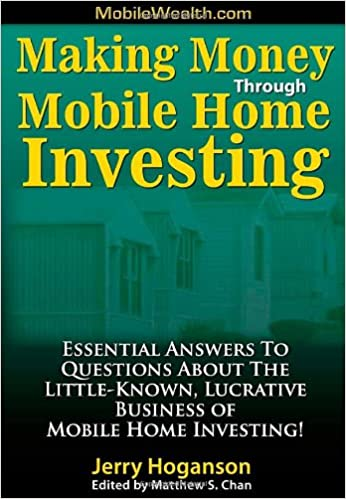 Making Money Through Mobile Home Investing: Essential Answers to Questions About the Little-Known, Lucrative Business of Mobile Home Investing!