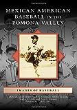 Mexican American Baseball in the Pomona Valley, Richard A. Santillan, 1467132284