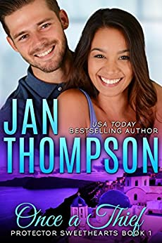 Once a Thief: A Thief to Love... An International Christian Romantic Suspense (Protector Sweethearts Book 1) by [Thompson, Jan]