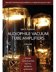 Audiophile Vacuum Tube Amplifiers - Design, Construction, Testing, Repairing & Upgrading, Volume 1