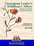 Georgiana Leake's Wildflower Album: Western Australia's First Botanical Artist