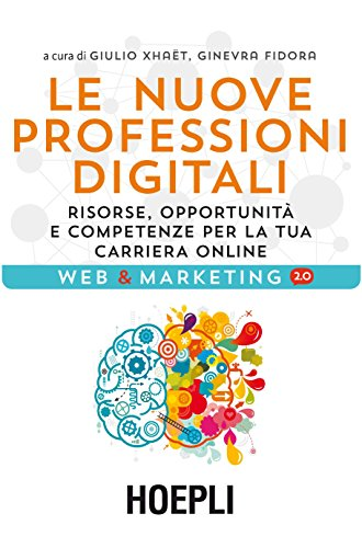 Download Le nuove professioni digitali: Risorse, opportunità e competenze per la tua carriera online (Italian Edition) Pdf