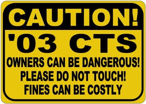 Personalized Parking Signs 2003 03 CADILLAC CTS Owners Can Be Dangerous Aluminum Caution Sign - 12 x 16 Inches