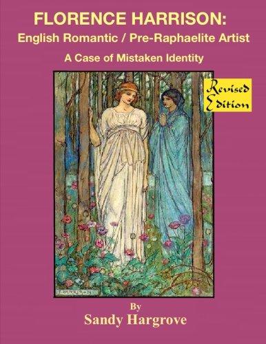 Florence Harrison:  English Romantic / Pre-Raphaelite Artist: A Case of Mistaken Identity (Volume 1)