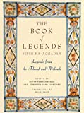 The Book of Legends/Sefer Ha-Aggadah: Legends from the Talmud and Midrash