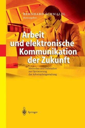 Arbeit und elektronische Kommunikation der Zukunft: Methoden und Fallstudien zur Optimierung der Arbeitsplatzgestaltung