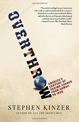 Overthrow: America's Century of Regime Change from Hawaii to Iraq
