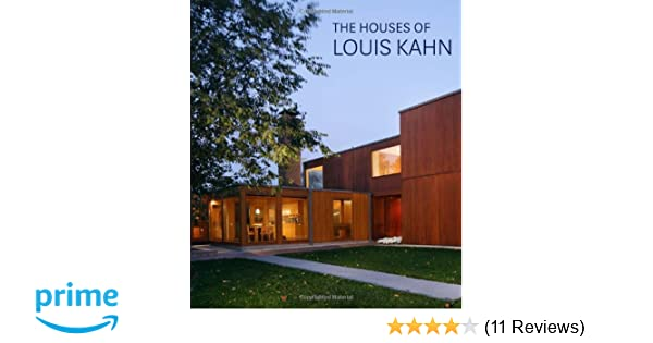 The Houses Of Louis Kahn George H Marcus William Whitaker