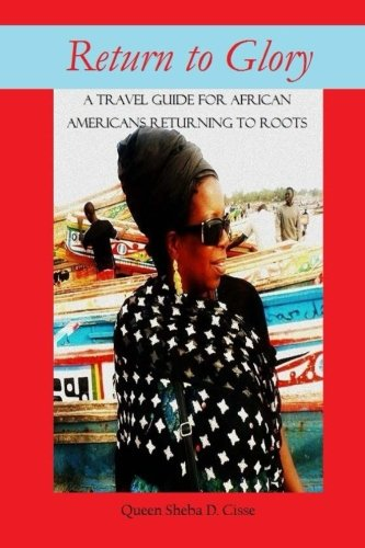 Search : Return to Glory: A travel guide for African Americans Returning to Roots