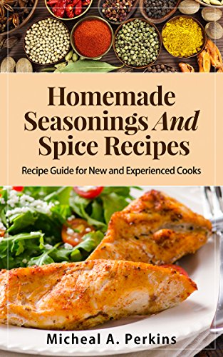 Seasonings: Homemade Seasoning and Spice Recipes