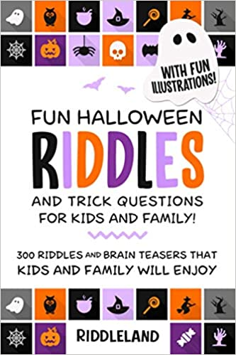 Fun Halloween Riddles And Trick Questions For Kids And Family Trick Or Treat Edition Riddles And Brain Teasers That Kids And Family Will Enjoy Age 7 9 8 12 Halloween Gift Ideas Riddleland 9798682327911