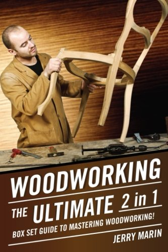 (Woodworking: The Ultimate 2 in 1 Box Set Guide to Mastering Woodworking! (Woodworking - Woodworking for Beginners - Woodworking Projects - Woodworking Plans - Woodworking 101))