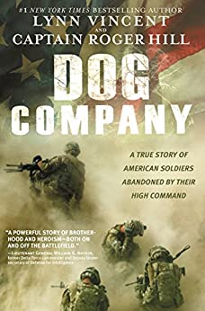 Dog Company: A True Story of American Soldiers Abandoned by Their High Command by [Vincent, Lynn, Hill, Roger]
