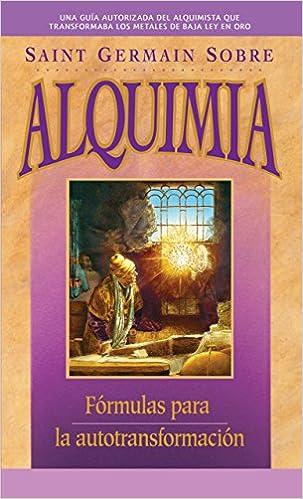 Saint Germain Sobre Alquimia: Formulas Para La Autotransformacion
