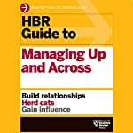 HBR Guide to Managing Up and Across |  Harvard Business Review