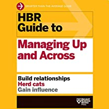 HBR Guide to Managing Up and Across Audiobook by  Harvard Business Review Narrated by Jonathan Yen