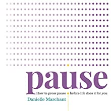 Pause: How to Press Pause Before Life Does It for You Audiobook by Danielle Marchant Narrated by Danielle Marchant