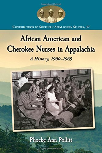 Search : African American and Cherokee Nurses in Appalachia: A History, 1900-1965 (Contributions to Southern Appalachian Studies. Series Vol. 37)