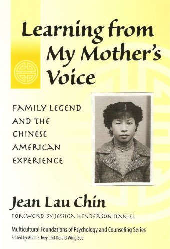 Learning From My Mother's Voice: Family Legend And The Chinese American Experience (MULTICULTURAL FOUNDATIONS OF PSYCHOLOGY AND COUNSELING) PDF