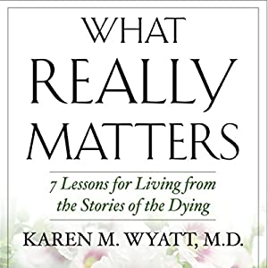What Really Matters: 7 Lessons for Living from the Stories of the Dying Audiobook