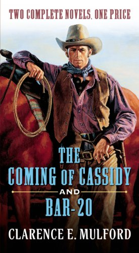 The Coming of Cassidy and Bar-20: Two Complete Hopalong Cassidy Novels ()