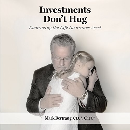 Investments Don't Hug: Embracing the Life Insurance Asset