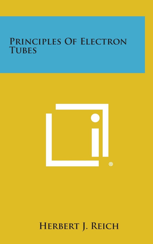 Principles of Electron Tubes: Amazon.es: Reich, Herbert J: Libros en idiomas extranjeros