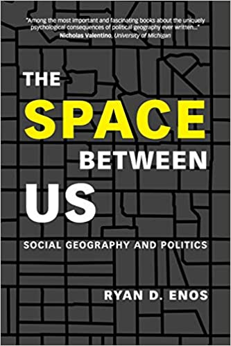 The Space between Us: Social Geography and Politics: Ryan Enos