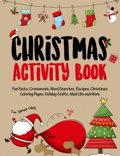 Christmas Activity Book: Filled with Fun Christmas Activities, Fun Facts, Crosswords, Word Searches, Recipes, Christmas Coloring Pages, Holiday ... Activity Books for Kids) (Volume 1)