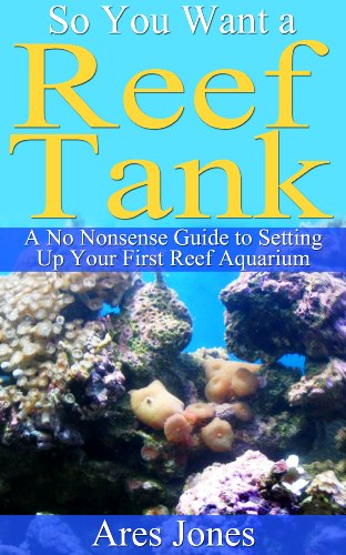 So You Want a Reef Tank: A No Nonsense Guide to Setting Up Your First Reef Aquarium