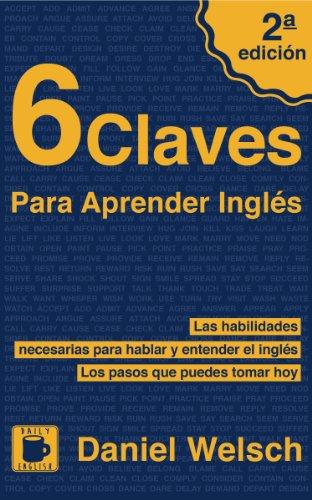 6 Claves Para Aprender Inglés (Segunda Edición): Las habilidades necesarias para hablar y entender el inglés. Los pasos...