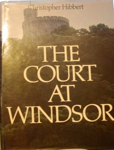The Court at Windsor by Christopher Hibbert (1977-04-28)