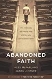 img - for Abandoned Faith: Why Millennials Are Walking Away and How You Can Lead Them Home book / textbook / text book