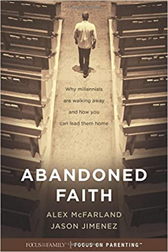 Abandoned Faith Why Millennials Are Walking Away and How You Can Lead Them Home