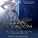 Her Sudden Groom : Groom Series, Book 1 Audiobook by Rose Gordon Narrated by Stevie Zimmerman