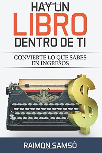 Hay un libro dentro de ti: Convierte lo que sabes en ingresos  [Samso, Raimon] (Tapa Blanda)