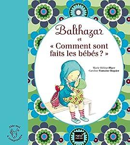 """Afficher """"Balthazar et comment sont faits les bébés ?"""""""