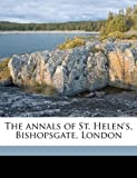 The Annals of St Helen's, Bishopsgate, London, John Edmund Cox, 1176405721