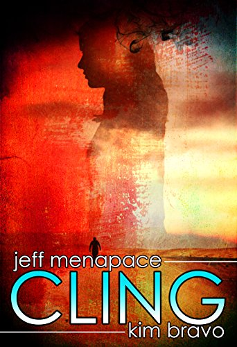 Cling - A Post Apocalyptic Thriller by [Menapace, Jeff, Bravo, Kim]