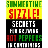 Summertime Sizzle: Secrets for Growing Hot Peppers in Containers