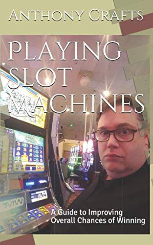Playing Slot Machines: A Guide to Improving Overall Chances of Winning (Best Slots To Play At Casino)