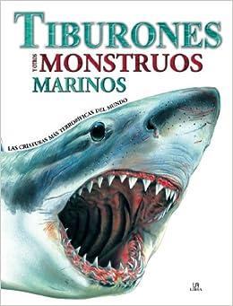 Tiburones y otros monstruos marinos / Sharks and Underwater Monsters: Las criaturas mas terrorificas / The World's Most Terrifying Creatures