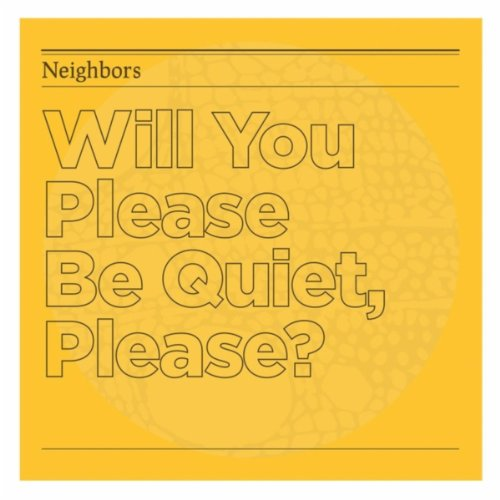 will you please be quiet please by the neighbors on amazon music