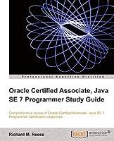 Oracle Certified Associate, Java SE 7 Programmer Study Guide