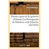 PREMIER POINT DE LA QUESTION D'ORIENT. LES PRINCIPAUTES DE MOLDAVIE ET DE VALACHIE DEVANT LE CONGRES
