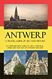 Antwerp - A Travel Guide of Art and History: A comprehensive guide to the cathedral, churches and art of Antwerp, Belgium (Cities of Belgium Book 2)