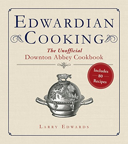 (Edwardian Cooking: The Unofficial Downton Abbey Cookbook)